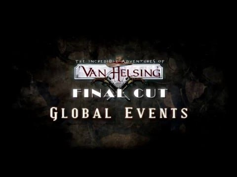 Van Helsing: Final Cut - Introducing Global Events